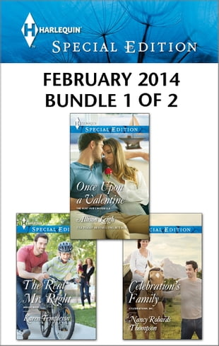 Harlequin Special Edition February 2014 - Bundle 1 of 2: Once Upon a Valentine\The Real Mr. Right\Celebration's Family