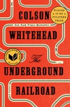 The Underground Railroad (Pulitzer Prize Winner)(National Book Award Winner) (Oprah's Book Club) Cover Image