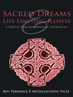 Sacred Dreams & Life Limiting Illness A Depth Psychospiritual Approach