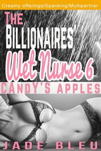 The Billionaires' Wet Nurse 6: Candy's Apples (Milkmaids Make Out, #6)