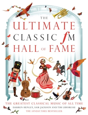 The Ultimate Classic FM Hall of Fame The Greatest Classical Music of All Time