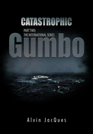 CATASTROPHIC GUMBO PART TWO: THE INTERNATIONAL SERIES