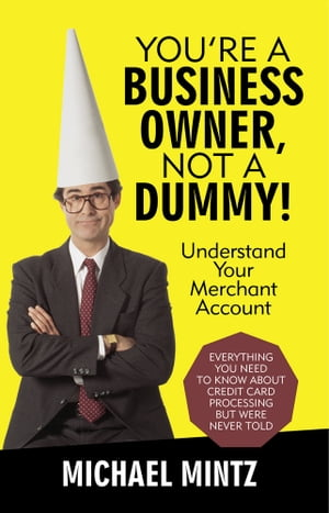 You?re a Business Owner,  Not a Dummy! Understand Your Merchant Account