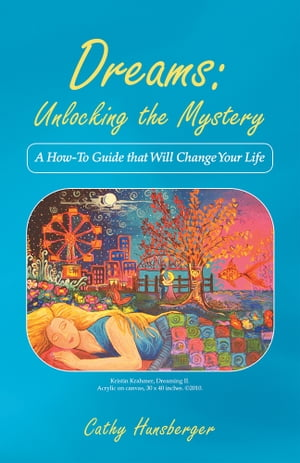 Dreams: Unlocking the Mystery A How-To Guide that Will Change Your Life