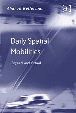 Daily Spatial Mobilities Physical and Virtual