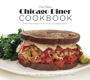 The New Chicago Diner Cookbook Meat-Free Recipes from America's Veggie Diner