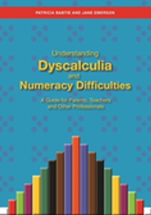 Understanding Dyscalculia and Numeracy Difficulties A Guide for Parents,  Teachers and Other Professionals