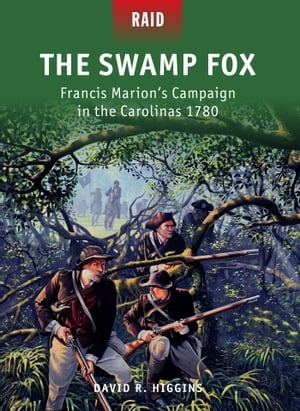 The Swamp Fox Francis Marion?s Campaign in the Carolinas 1780