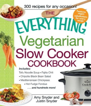 The Everything Vegetarian Slow Cooker Cookbook: Includes Tofu Noodle Soup, Fajita Chili, Chipotle Black Bean Salad, Mediterranean Chickpeas, Hot Fudge