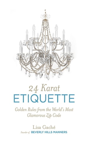 24 Karat Etiquette Advice from the Founder of Beverly Hills Manners