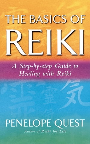The Basics Of Reiki A step-by-step guide to reiki practice