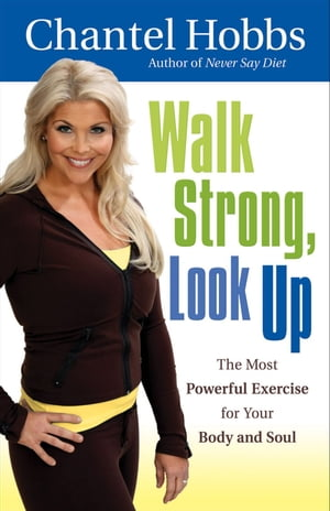 Walk Strong,  Look Up The Most Powerful Exercise for Your Body and Soul