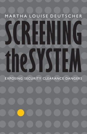 Screening the System Exposing Security Clearance Dangers