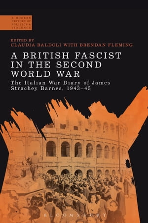 A British Fascist in the Second World War The Italian War Diary of James Strachey Barnes,  1943-45