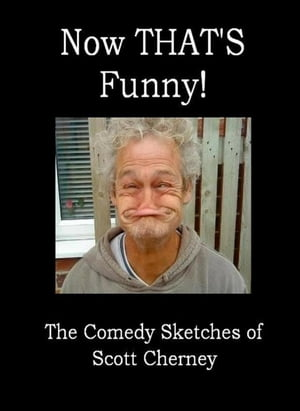 Now THAT'S Funny! The Comedy Sketches of Scott Cherney