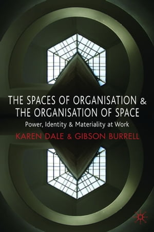 The Spaces of Organisation and the Organisation of Space Power,  Identity and Materiality at Work