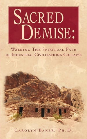 Sacred Demise Walking The Spiritual Path of Industrial Civilization's Collapse