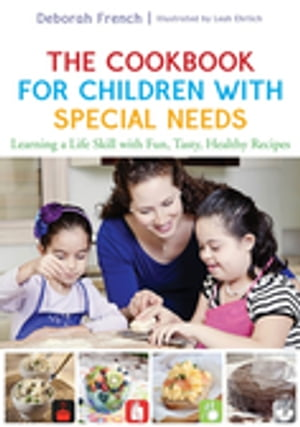 The Cookbook for Children with Special Needs Learning a Life Skill with Fun,  Tasty,  Healthy Recipes