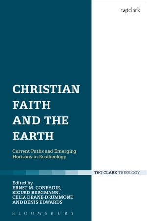 Christian Faith and the Earth Current Paths and Emerging Horizons in Ecotheology