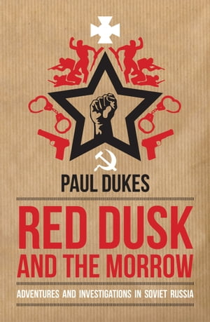 Red Dusk and the Morrow Adventures and Investigations in Soviet Russia