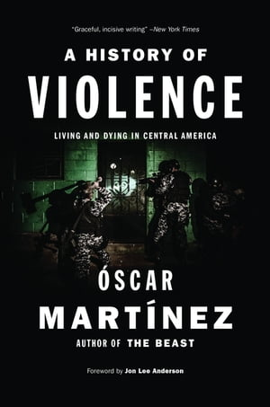 A History of Violence Living and Dying in Central America