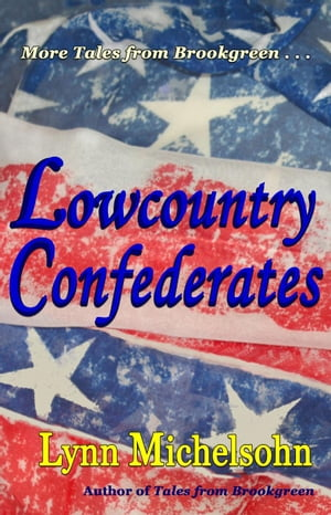 Lowcountry Confederates: Rebels,  Yankees,  and South Carolina Rice Plantations More Tales from Brookgreen