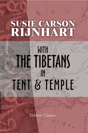 With the Tibetans in Tent and Temple. Narrative of Four Years' Residence On the Tibetan Border,  and of a Journey Into the Far Interior