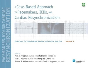 A Case-Based Approach to Pacemakers, ICDs, and Cardiac Resynchronization Volume 3: Questions for Examination Review an Clinical Practice [Volume 3]