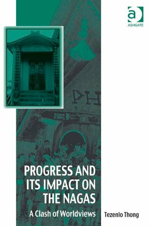 Progress and Its Impact on the Nagas A Clash of Worldviews