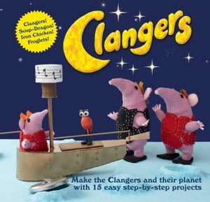 Clangers Make the Clangers and their planet with 15 easy step-by-step projects