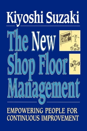 New Shop Floor Management Empowering People for Continuous Improvement