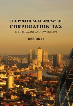The Political Economy of Corporation Tax Theory,  Values and Law Reform