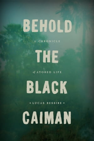Behold the Black Caiman A Chronicle of Ayoreo Life
