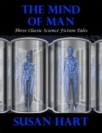 The Mind of Man: Three Classic Science Fiction Tales