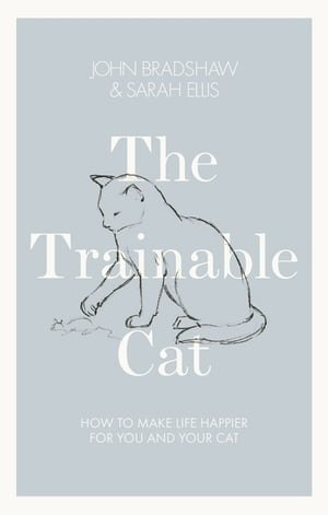 The Trainable Cat How to Make Life Happier for You and Your Cat