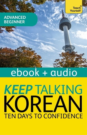Keep Talking Korean Audio Course - Ten Days to Confidence Enhanced Edition