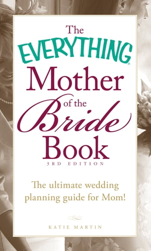 The Everything Mother of the Bride Book: The Ultimate Wedding Planning Guide for Mom!