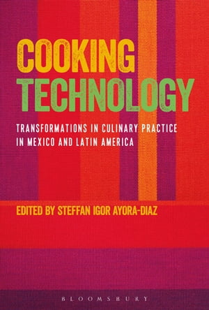 Cooking Technology Transformations in Culinary Practice in Mexico and Latin America