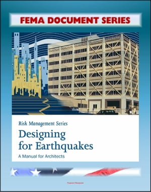 FEMA Document Series: Risk Management Series: Designing for Earthquakes - A Manual for Architects - Providing Protection to People and Buildings (FEMA