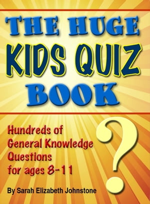 The Huge Kids Quiz Book: Educational, Mathematics & General Knowledge Quizzes, Trivia Questions & An