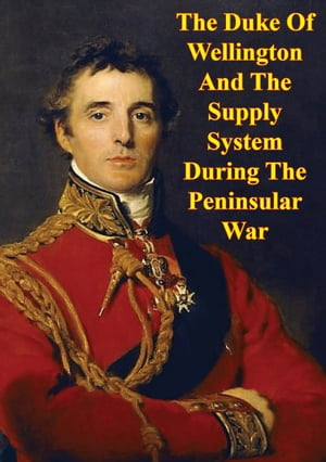 The Duke Of Wellington And The Supply System During The Peninsular War