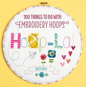 Hoop La! 100 Things To Do with Embroidery Hoops