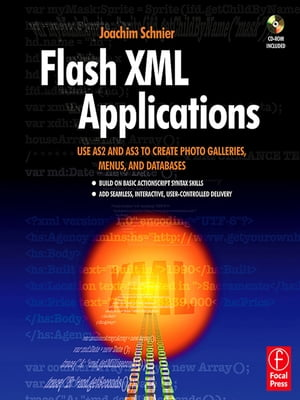 Flash XML Applications Use AS2 and AS3 to Create Photo Galleries,  Menus,  and Databases