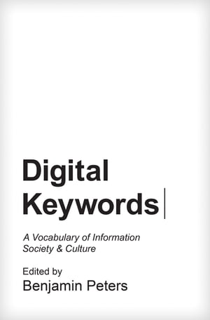 Digital Keywords A Vocabulary of Information Society and Culture