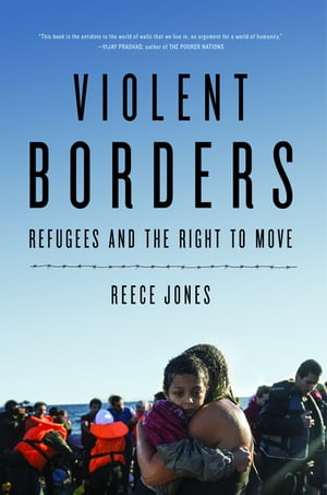 Violent Borders Refugees and the Right to Move