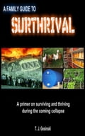 online magazine -  A Family Guide to Surthrival: A Primer on Surviving and Thriving During the Coming Collapse