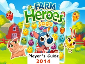 Farm Heroes Saga: The Fun and Easy Player's Guide 2014 For Tablet Version & PC to Play Farm Heroes Saga Game-How To Install,  Free Tips,  Tricks and Hin