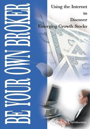 Be Your Own Broker Using the Internet to Discover Emerging Growth Stocks