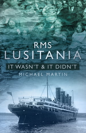 RMS Lusitania: It Wasn't & It Didn't