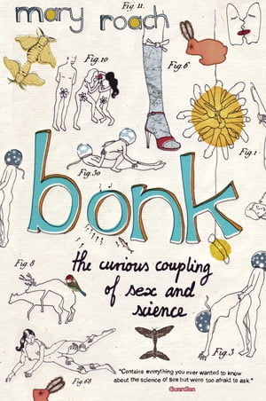 Bonk The Curious Coupling Of Sex And Science